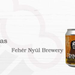 Fehér Nyúl Brewery Trinitas