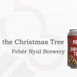 Fehér Nyúl Brewery Drink the Christmas Tree